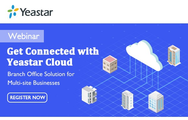 Yeastar Webinar - Get Connected with Cloud